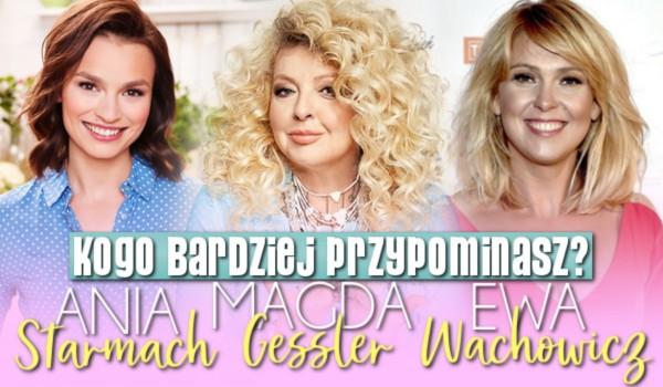Jesteś bardziej jak Magda Gessler, Ewa Wachowicz czy może Ania Starmach?
