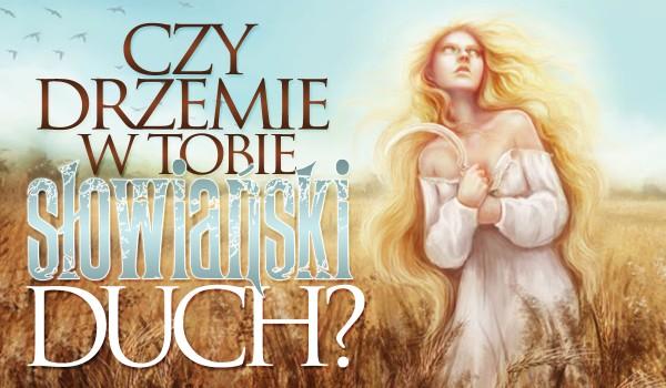 Czy drzemie w Tobie słowiański duch?