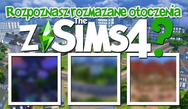 Czy rozpoznasz rozmazane otoczenia z The Sims 4?