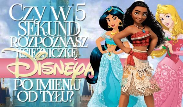 Czy w pięć sekund rozpoznasz księżniczkę Disneya, jeśli jej imię będzie napisane od tyłu?