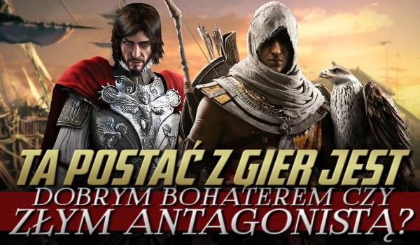 Ta postać z gier jest dobrym bohaterem czy złym antagonistą?
