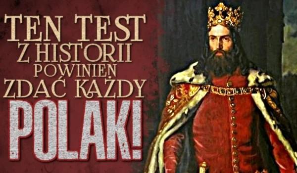 Ten test z historii powinien zdać każdy Polak!