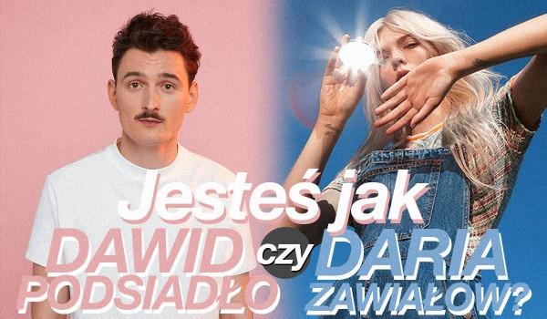 Przypominasz bardziej Dawida Podsiadło czy Darię Zawiałow?