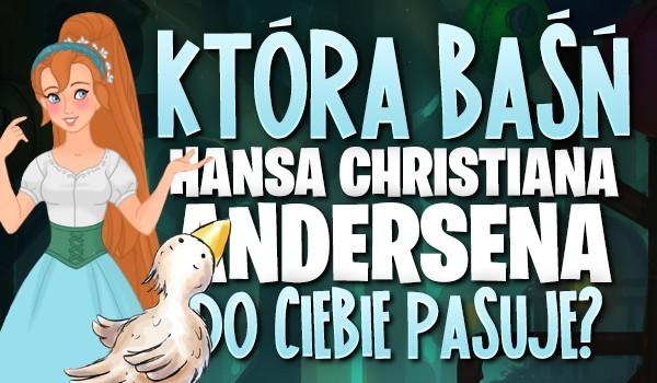 Która baśń Hansa Christiana Andersena pasuje do Ciebie?