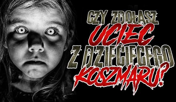 Czy zdołasz przetrwać w dziecięcym koszmarze?