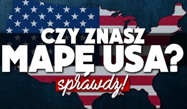 Czy znasz mapę USA?
