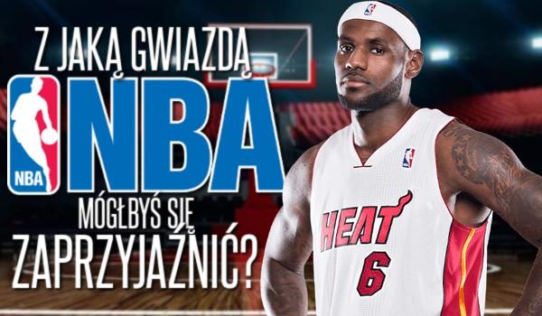 Z jaką gwiazdą NBA mógłbyś się zaprzyjaźnić?