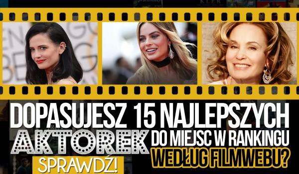 Czy dopasujesz miejsca od 1 do 15 rankingu najlepszych aktorek według filmwebu do aktorek?
