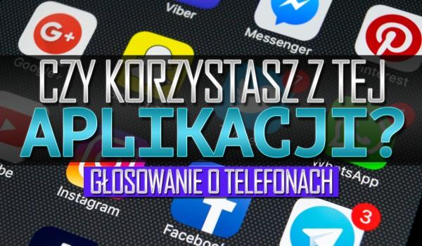 Czy korzystasz z tej aplikacji? – Głosowanie o telefonach!