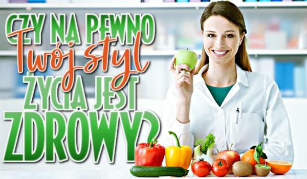 Czy na pewno Twój styl życia i odżywiania jest zdrowy?
