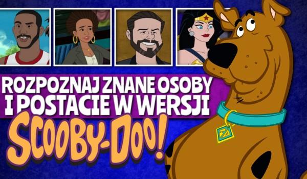 Czy rozpoznasz znane osoby i postacie w wersji Scooby-Doo?