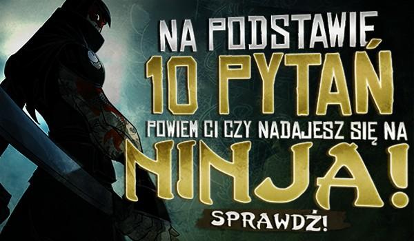 Na podstawie 10 pytań powiem Ci, czy nadajesz się na ninja!