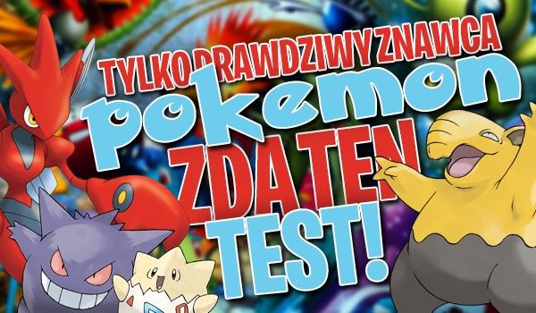 Tylko prawdziwy znawca Pokémon zda ten test!