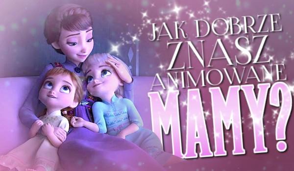 Jak dobrze znasz animowane mamy?