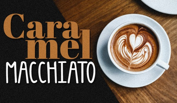 Caramel Macchiato ~ Prologue