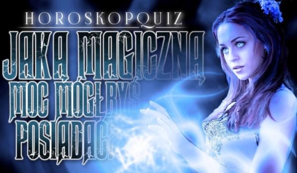 Horoskopquiz: Jaką magiczną moc mógłbyś posiadać?