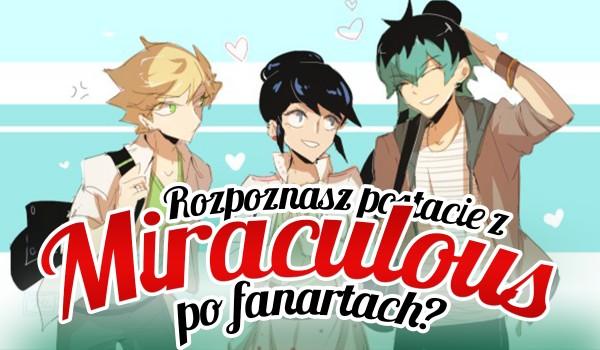 Czy rozpoznasz postacie z Miraculous po fanartach? Sprawdź!