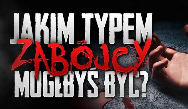 Jakim typem zabójcy mógłbyś być?