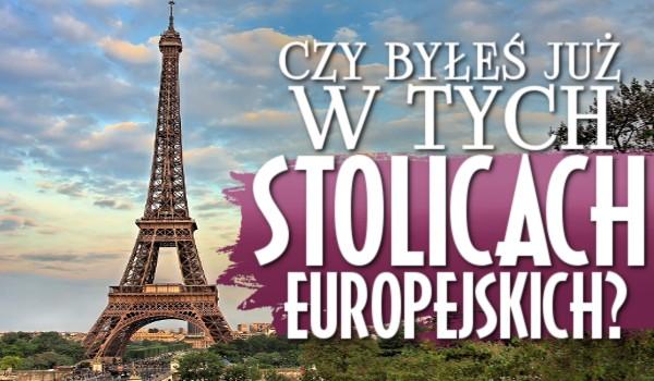 Czy byłeś już w tych stolicach europejskich? Głosowanie!