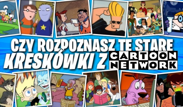 Czy rozpoznasz te stare kreskówki z Cartoon Network?