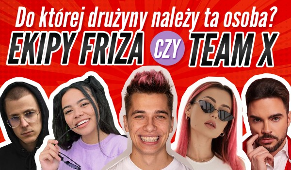 Team X czy Ekipa Friza? – Do której drużyny należy ta osoba?