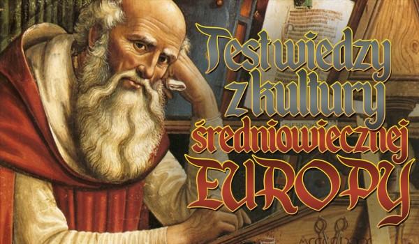 Test wiedzy z kultury średniowiecznej Europy.