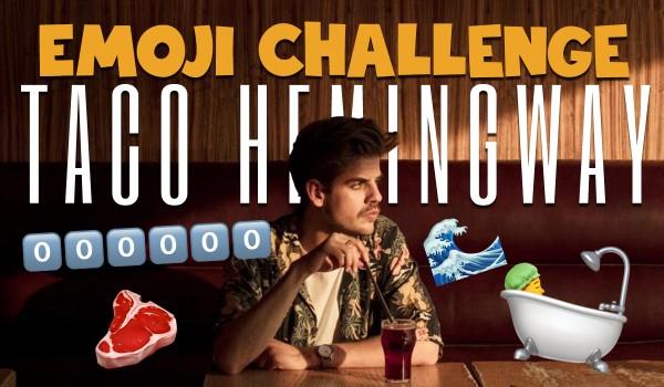 Emoji Challenge – Taco Hemingway!