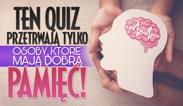 Ten Quiz przetrwają tylko osoby, które mają dobrą pamięć!