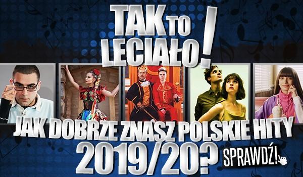Tak to leciało! Jak dobrze znasz polskie hity 2019/20?