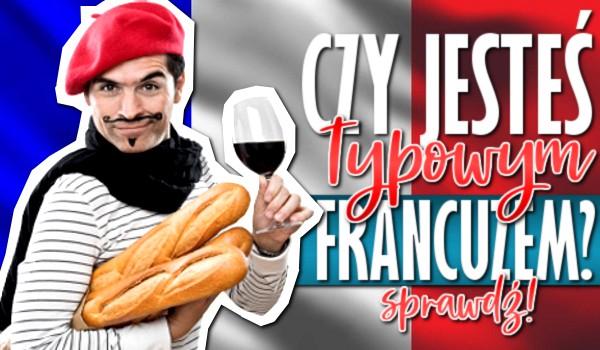 Czy jesteś typowym Francuzem?