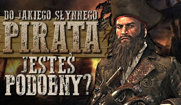 Do jakiego słynnego pirata jesteś podobny?