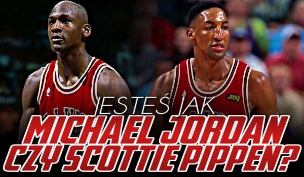 Jesteś jak Michael Jordan czy Scottie Pippen?