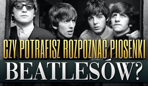 Czy potrafisz rozpoznać piosenki Beatlesów po tekstach?