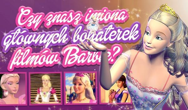 Czy znasz imiona głównych bohaterek filmów Barbie?