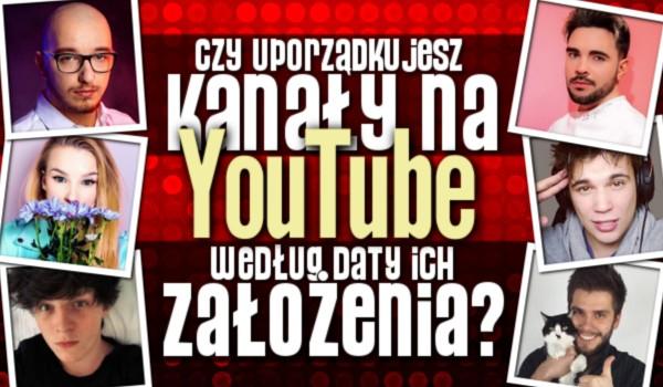 Czy uporządkujesz kanały na YouTube według daty ich założenia?