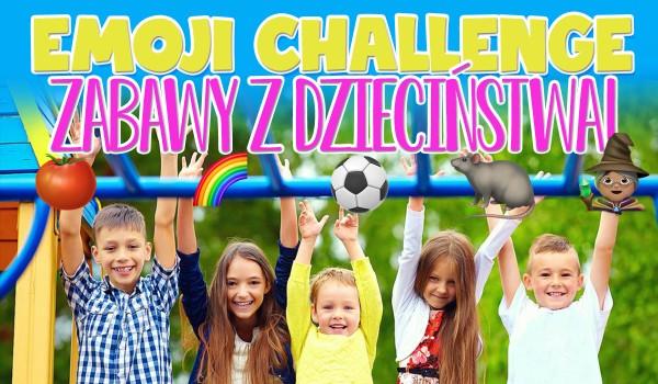 EMOJI CHALLENGE: Zabawy z dzieciństwa!