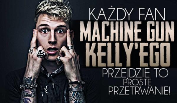 Każdy fan Machine Gun Kelly'ego przejdzie to proste przetrwanie!