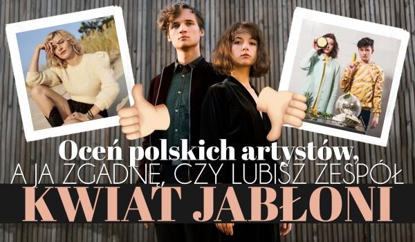 Oceń polskich artystów, a ja spróbuję zgadnąć, czy lubisz zespół Kwiat Jabłoni!