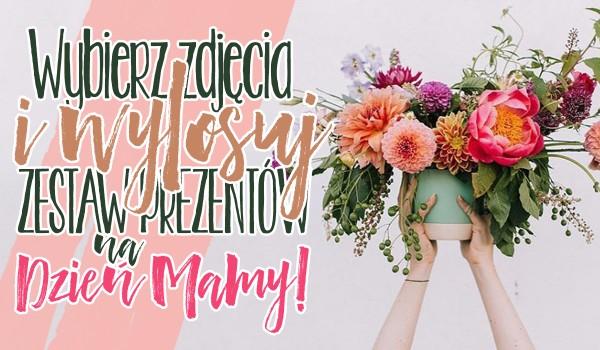 Wybierz zdjęcia i wylosuj zestaw prezentów dla Twojej mamy z okazji Dnia Matki!