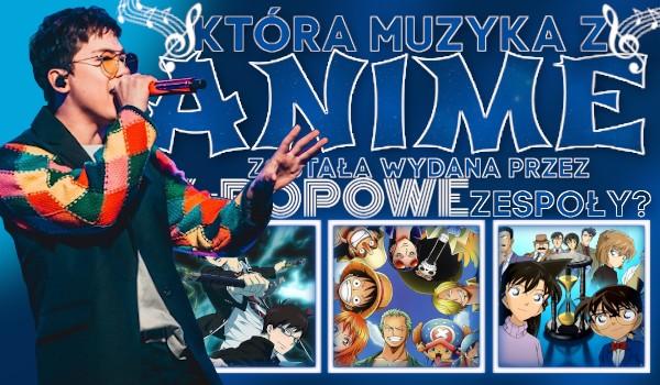 Czy rozpoznasz, która muzyka z anime została wydana przez k-popowy zespół?