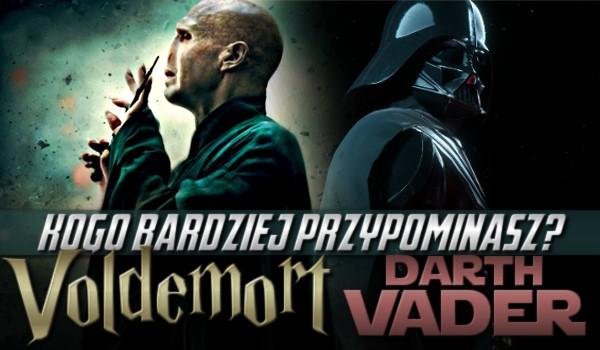 Voldemort czy Darth Vader? Którego bardziej przypominasz?