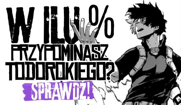 W ilu % przypominasz Todorokiego?