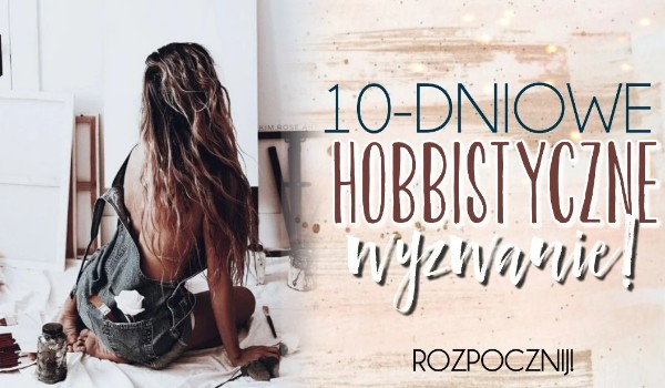 10-dniowe hobbistyczne wyzwanie!