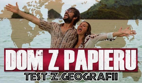 """,,Dom z papieru"""" – Test z geografii!"""
