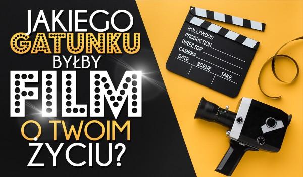 Jakiego gatunku byłby film opowiadający o Twoim życiu?