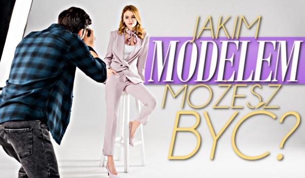 Jakim modelem możesz być?