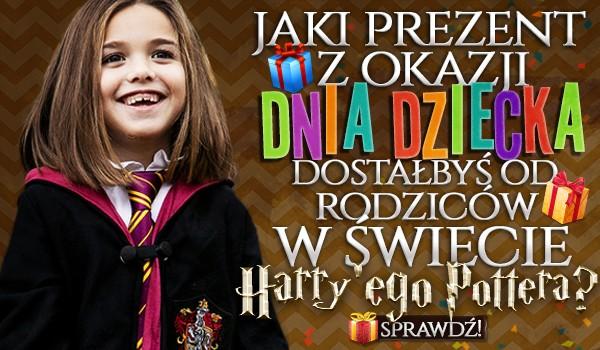 Jaki prezent z okazji Dnia Dziecka dostałbyś od rodziców w świecie Harry'ego Pottera?
