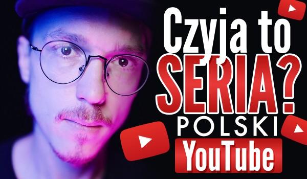 Czyja to seria? Polski YouTube!