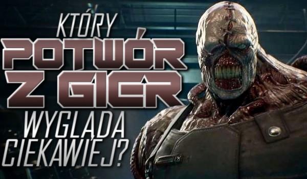Który potwór z gier wygląda ciekawiej? – Głosowanie!