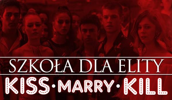 Kiss, Marry, Kill – Szkoła dla Elity!